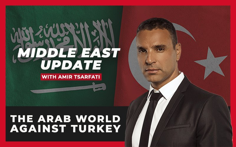 Middle East Update: The Arab World Against Turkey