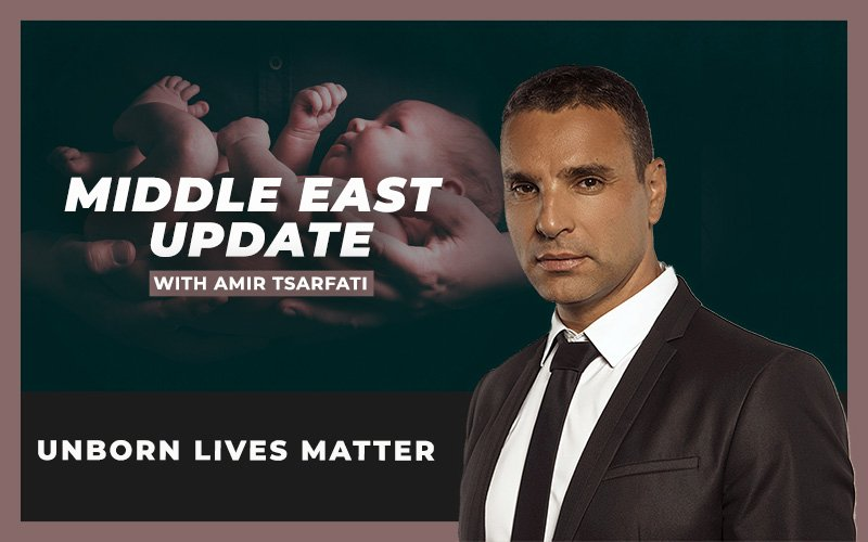 Middle East Update: Unborn Lives Matter