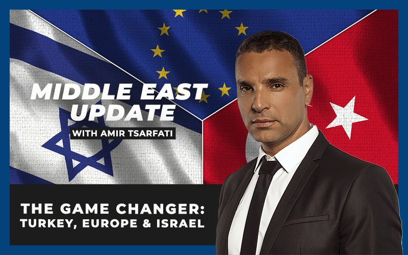 Middle East Update: The Game Changer: Turkey, Europe, and Israel