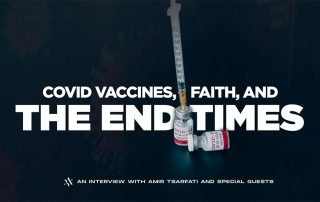 Covid Vaccines, Faith, & End of Times