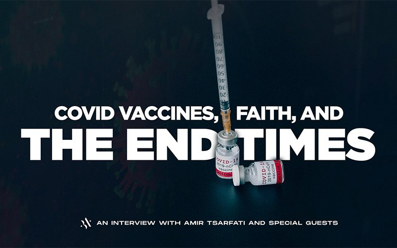 Amir Tsarfati: Covid Vaccines, Faith, and The End Times